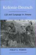 Kolonie-Deutsch: Life and Language in Amana - Webber, Philip E.