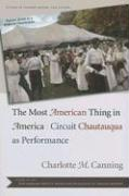 The Most American Thing in America: Circuit Chautauqua as Performance - Canning, Charlotte M.