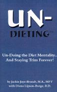 Un-Dieting: Un-Doing the Diet Mentality...and Staying Trim Forever - Jaye-Brandt, Jackie