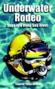 Underwater Rodeo: Saga of a Deep Sea Diver - Chicchinelli, Eugene
