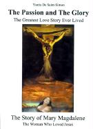 The Passion and the Glory: The Greatest Love Story Ever Lived: The Story of Mary Magdalene: The Woman Who Loved Jesus