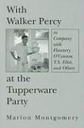 With Walker Percy at the Tupperware Party: In Company with Flannery O'Connor, T.S. Eliot, and Others