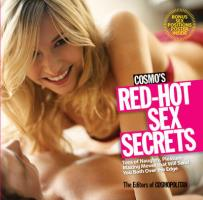 Cosmo's Red-Hot Sex Secrets: Tons of Naughty, Pleasure-Maxing Moves That Will Send You Both Over the Edge