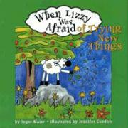 When Lizzy Was Afraid of Trying New Things - Maier, Inger M.
