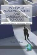 In View of Academic Careers and Career-Making Scholars: Innovative Ideas for Institutional Reform (Hc) - Shaw, Victor N.
