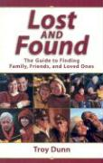 Lost and Found: The Guide to Finding Family, Friends, and Loved Ones - Dunn, Troy