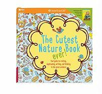 The Cutest Nature Book Ever!: Your Guide to Crafting, Daydreaming, Writing, and Thinking in the Great Outdoors. - Anton, Carrie