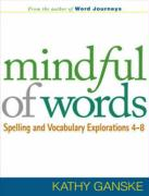 Mindful of Words: Spelling and Vocabulary Explorations 4-8