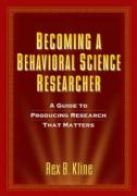 Becoming a Behavioral Science Researcher: A Guide to Producing Research That Matters - Kline, Rex B.