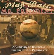 Play Ball, Mr. President: A Century of Baseballs Signed by U.S. Presidents