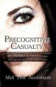 Precognitive Casualty: A Book of Profound Revelations Scribbled Prolifically Poetically Premeditated Through the Art of Rant and Rhyme