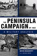 The Peninsula Campaign of 1862: A Military Analysis - Dougherty, Kevin