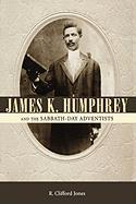 James K. Humphrey and the Sabbath-Day Adventists