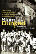 Slam Dunked: The NCAA's Shameful Reaction to Athletic Integration in the Deep South - Gomez, Ron