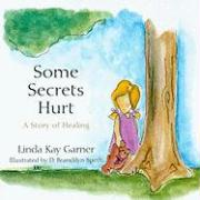 Some Secrets Hurt: A Story of Healing