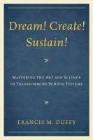 Dream! Create! Sustain!: Mastering the Art and Science of Transforming School Systems - Duffy, Francis