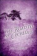 The Road to St. Cecelia's - Gillespie, Jean