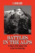 Battles in the Alps: A History of the Italian Front of the First World War - Root, G. Irving