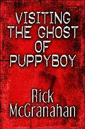 Visiting the Ghost of Puppyboy - McGranahan, Rick