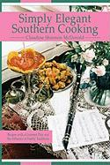 Simply Elegant Southern Cooking: Recipes with a Gourmet Flair and the Influence of Family Traditions - McDonald, Claudine Shannon