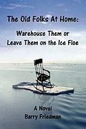 Old Folks at Home: Warehouse Them or Leave Them on the Ice Floe