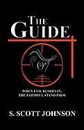 The Guide: When Evil Rushes In, the Faithful Stand Firm - Johnson, S. Scott