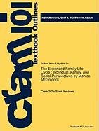 Outlines & Highlights for the Expanded Family Life Cycle: Individual, Family, and Social Perspectives by Monica McGoldrick, ISBN: 9780205747962 - Cram101 Textbook Reviews
