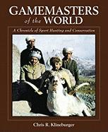 Gamemasters of the World: A Chronicle of Sport Hunting and Conservation: An Autobiography of the Pioneer of Asian Hunting & Conservation