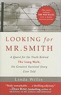 Looking for Mr. Smith: Seeking the Truth Behind the Long Walk, the Greatest Survival Story Ever Told