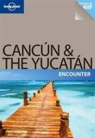 Lonely Planet Cancun & the Yucatan [With Fold-Out Map]