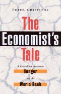 The Economist's Tale: A Consultant Encounters Hunger and the World Bank
