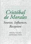 Cristobal de Morales: Sources, Influences, Reception