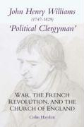 John Henry Williams (1747-1829): Political Clergyman: War, the French Revolution, and the Church of England