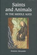 Saints and Animals in the Middle Ages - Alexander, Dominic