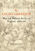 The Calais Garrison: War and Military Service in England, 1436-1558 (Warfare in History)