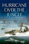 Hurricane Over the Jungle: 120 Days Fighting the Japanese Onslaught in 1942