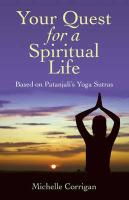 Your Quest for a Spiritual Life: Based on Patanjali's Sutras for Everyone on Their Spiritual Journey Seeking Guidance