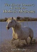 The Horse Owner's Guide to Holistic Medicine - Wyche, Sara