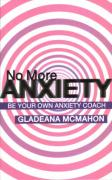 No More Anxiety: Be Your Own Anxiety Coach - McMahon, Gladeana
