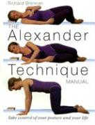 The Alexander Technique Manual: Take Control of Your Posture and Your Life
