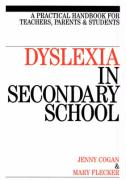 Dyslexia in the Secondary School: A Practical Book for Teachers, Parents and Students