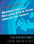 Marketing and Selling Your Film Around the World: A Guide for Independent Filmmakers