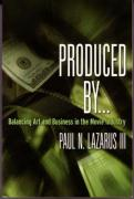 Produced By...: Balancing Art and Business in the Movie Industry