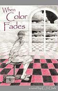 When Color Fades - Clark, Carol C. J.