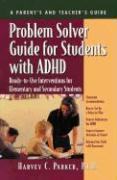 Problem Solver Guide for Students with ADHD: Ready-To-Use Interventions for Elementary and Secondary Students with Attention Deficit Hyperactivity Dis - Parker, Harvey C.