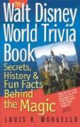 The Walt Disney World Trivia Book, Volume 1: Secrets, History & Fun Facts Behind the Magic