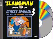 The Slangman Guide to Street Spanish 3: The Best of Naughty Spanish