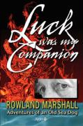 Luck Was My Companion: Adventures of an Old Sea Dog