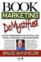 Book Marketing Demystified: Self-Publishing Success Through Print on Demand, Online Book Marketing, Sales at Amazon and Publicity, from the Invent - Batchelor, Bruce