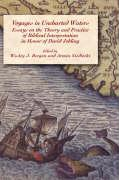 Voyages in Uncharted Waters: Essays on the Theory and Practice of Biblical Interpretation in Honor of David Jobling